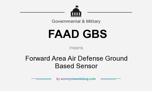 What does FAAD GBS mean? It stands for Forward Area Air Defense Ground Based Sensor