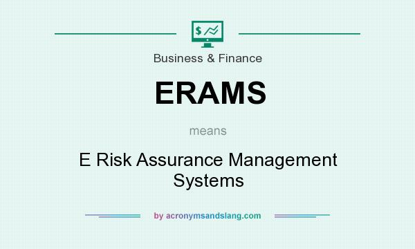 What does ERAMS mean? It stands for E Risk Assurance Management Systems