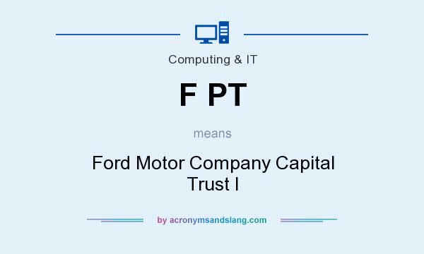 What does F PT mean? It stands for Ford Motor Company Capital Trust I