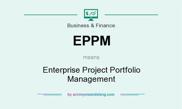 What does EPPM mean? It stands for Enterprise Project Portfolio Management