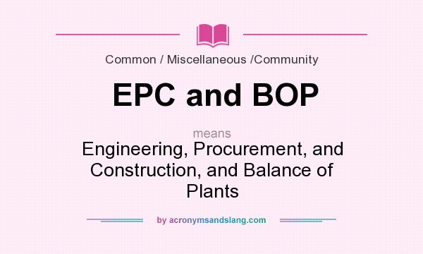 What does EPC and BOP mean? It stands for Engineering, Procurement, and Construction, and Balance of Plants