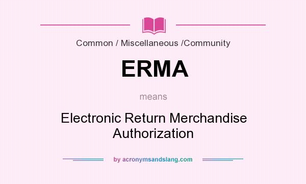 What does ERMA mean? It stands for Electronic Return Merchandise Authorization