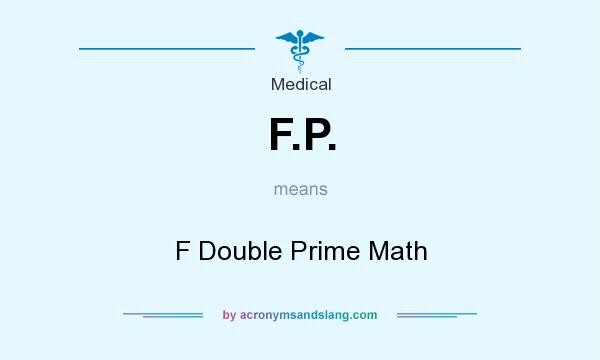 What does F.P. mean? It stands for F Double Prime Math
