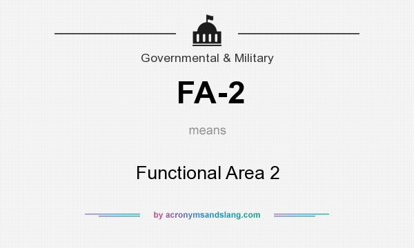 What does FA-2 mean? It stands for Functional Area 2