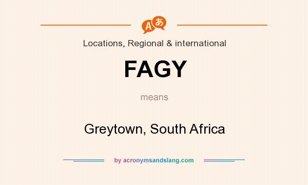 What does FAGY mean? It stands for Greytown, South Africa