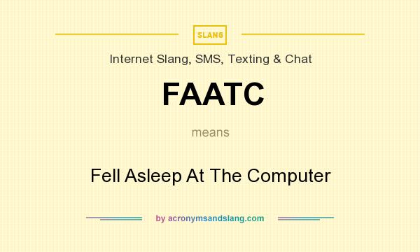 What does FAATC mean? It stands for Fell Asleep At The Computer