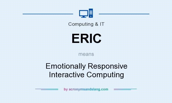 What does ERIC mean? It stands for Emotionally Responsive Interactive Computing