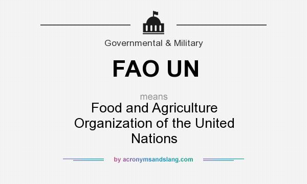 What does FAO UN mean? It stands for Food and Agriculture Organization of the United Nations