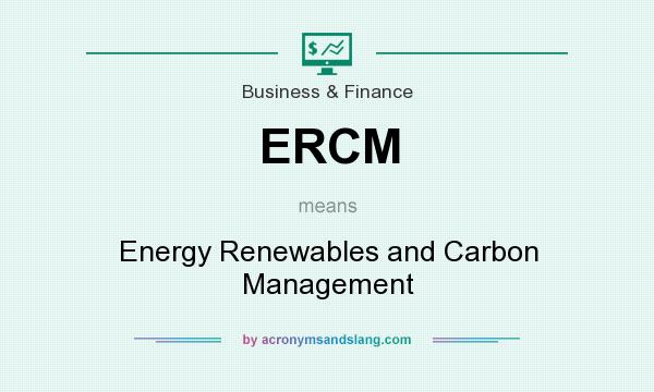 What does ERCM mean? It stands for Energy Renewables and Carbon Management
