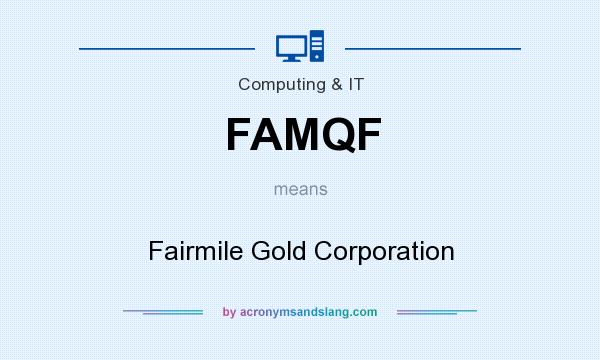 What does FAMQF mean? It stands for Fairmile Gold Corporation