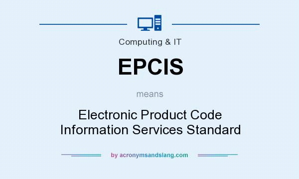 What does EPCIS mean? It stands for Electronic Product Code Information Services Standard