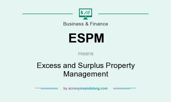 What does ESPM mean? It stands for Excess and Surplus Property Management