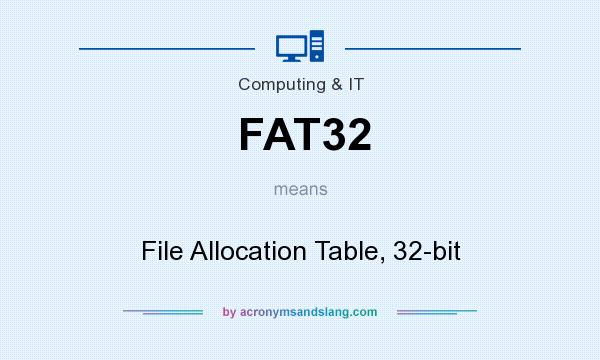 What does FAT32 mean? It stands for File Allocation Table, 32-bit