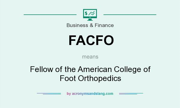 What does FACFO mean? It stands for Fellow of the American College of Foot Orthopedics