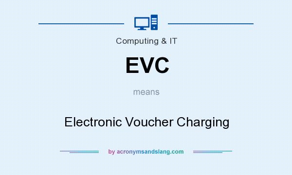 What does EVC mean? It stands for Electronic Voucher Charging