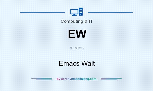 What does EW mean? It stands for Emacs Wait
