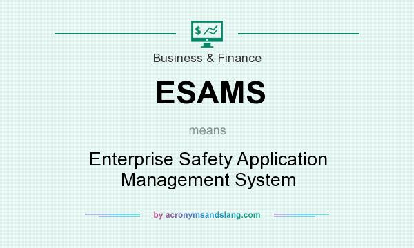 What does ESAMS mean? It stands for Enterprise Safety Application Management System
