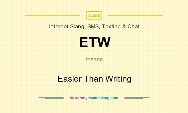 What does ETW mean? It stands for Easier Than Writing