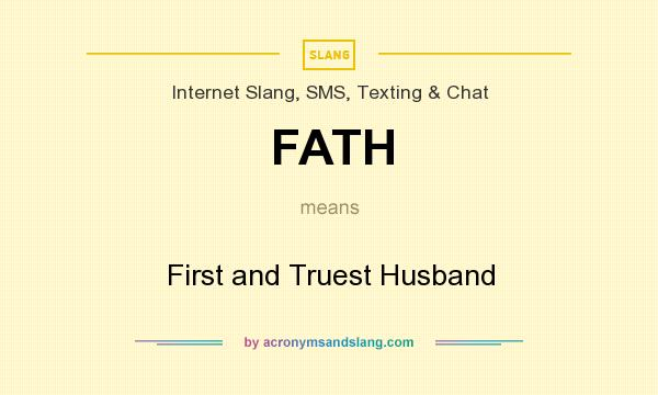 What does FATH mean? It stands for First and Truest Husband