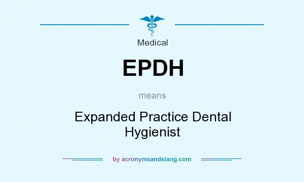 What does EPDH mean? It stands for Expanded Practice Dental Hygienist