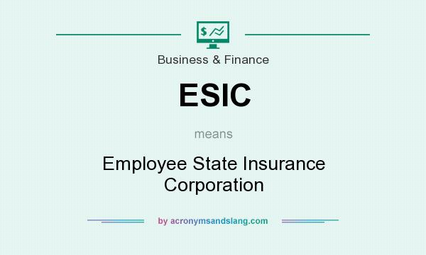 What does ESIC mean? It stands for Employee State Insurance Corporation