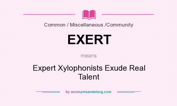 High Quality Definition Of EXERT   EXERT Stands For Expert Xylophonists Exude Real  Talent. By AcronymsAndSlang.com