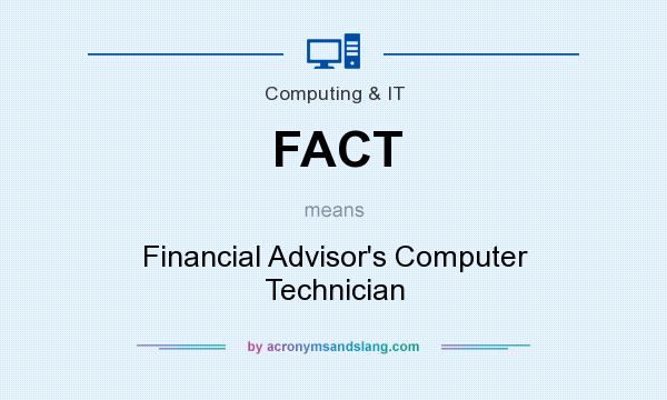 What does FACT mean? It stands for Financial Advisor`s Computer Technician