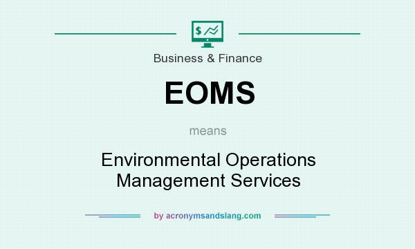 What does EOMS mean? It stands for Environmental Operations Management Services