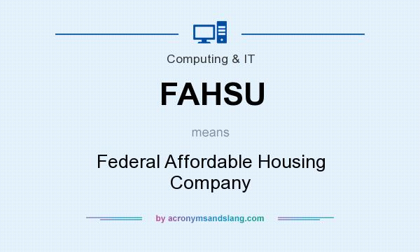 What does FAHSU mean? It stands for Federal Affordable Housing Company