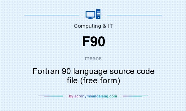 What does F90 mean? It stands for Fortran 90 language source code file (free form)