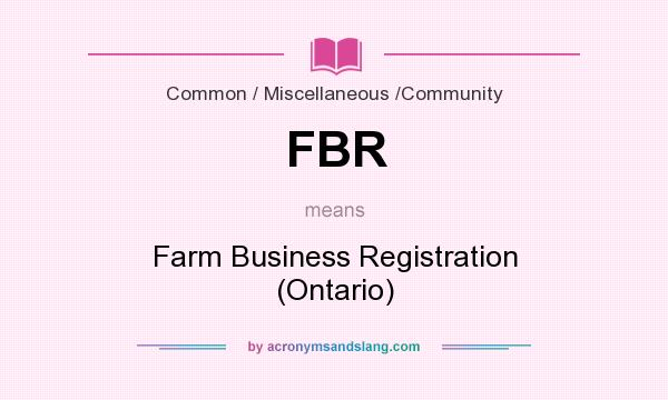 What does FBR mean? It stands for Farm Business Registration (Ontario)