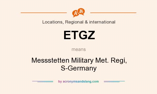 What does ETGZ mean? It stands for Messstetten Military Met. Regi, S-Germany