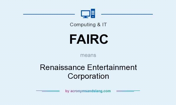 What does FAIRC mean? It stands for Renaissance Entertainment Corporation