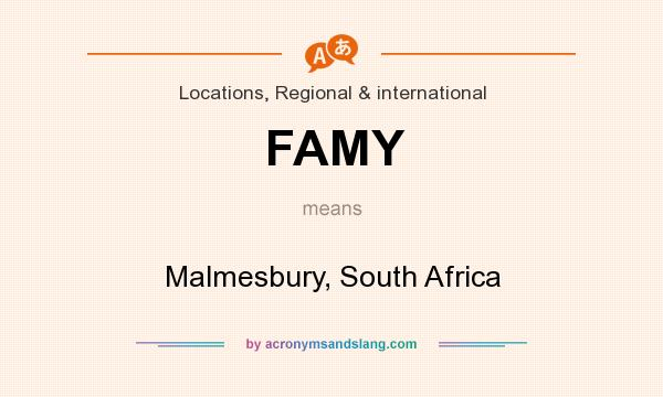 What does FAMY mean? It stands for Malmesbury, South Africa