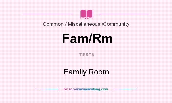 What does Fam/Rm mean? It stands for Family Room