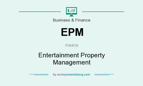 What does EPM mean? It stands for Entertainment Property Management