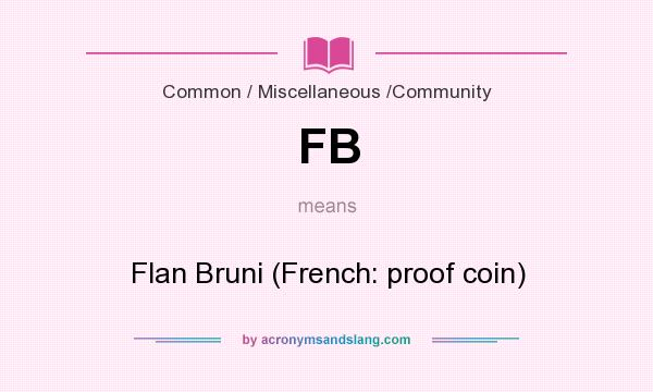 What does FB mean? It stands for Flan Bruni (French: proof coin)