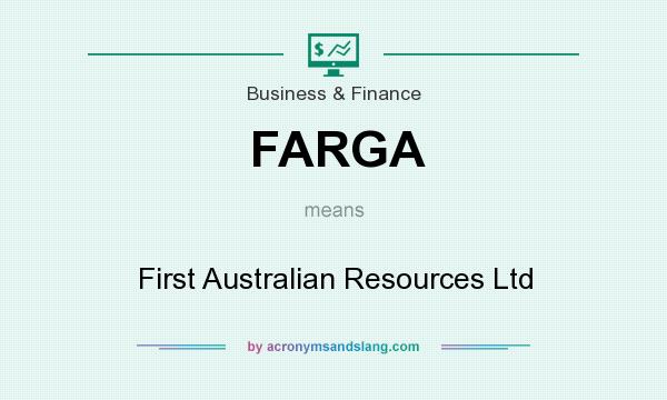 What does FARGA mean? It stands for First Australian Resources Ltd