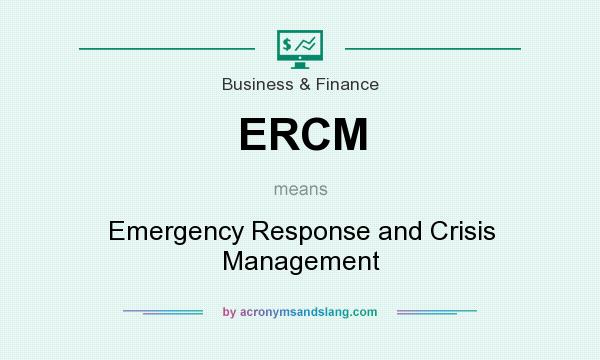 What does ERCM mean? It stands for Emergency Response and Crisis Management