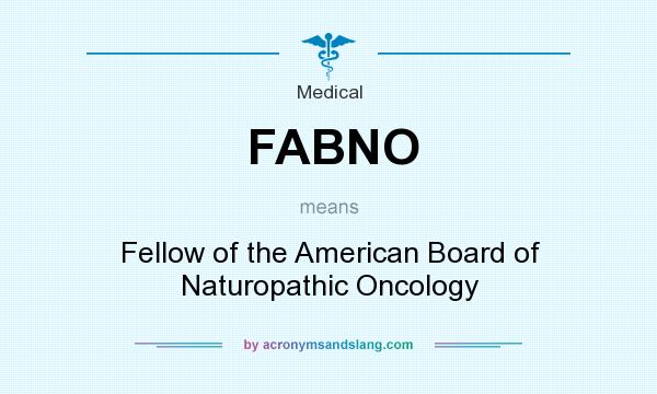 What does FABNO mean? It stands for Fellow of the American Board of Naturopathic Oncology