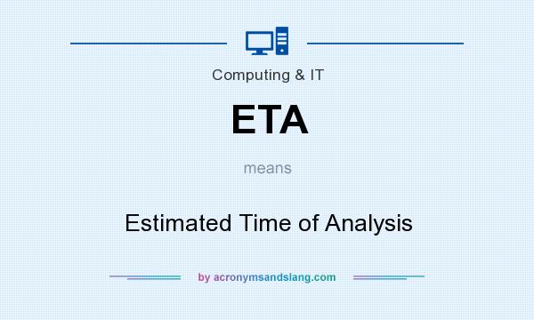 What does ETA mean? It stands for Estimated Time of Analysis