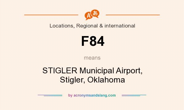 What does F84 mean? It stands for STIGLER Municipal Airport, Stigler, Oklahoma