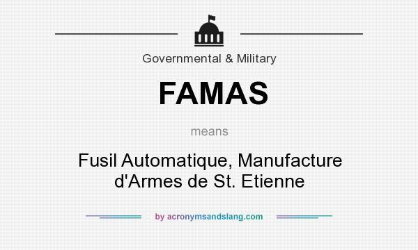 What does FAMAS mean? It stands for Fusil Automatique, Manufacture d`Armes de St. Etienne