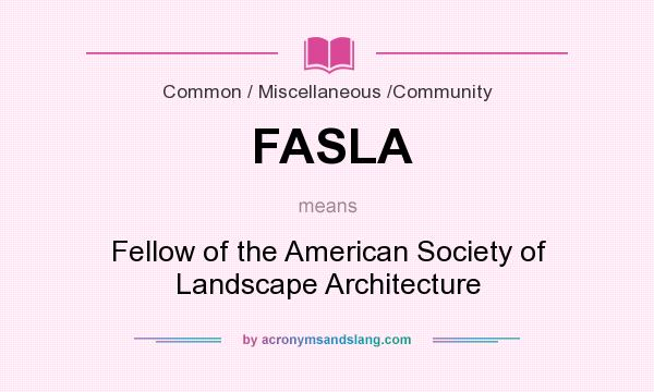 What does FASLA mean? It stands for Fellow of the American Society of Landscape Architecture