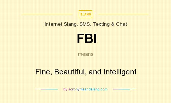 What does FBI mean? It stands for Fine, Beautiful, and Intelligent