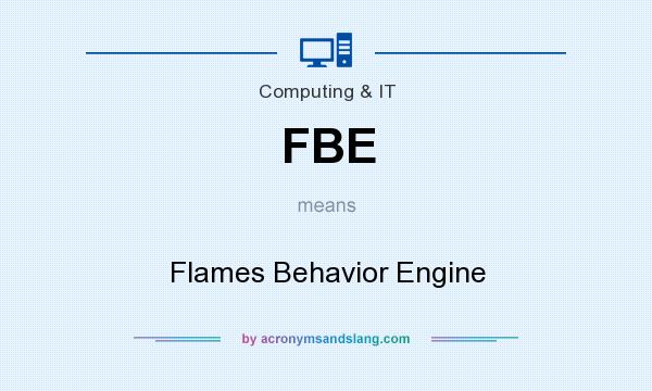 What does FBE mean? It stands for Flames Behavior Engine