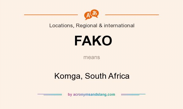 What does FAKO mean? It stands for Komga, South Africa