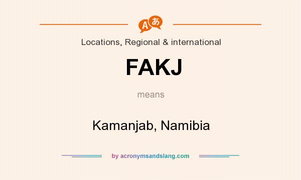 What does FAKJ mean? It stands for Kamanjab, Namibia