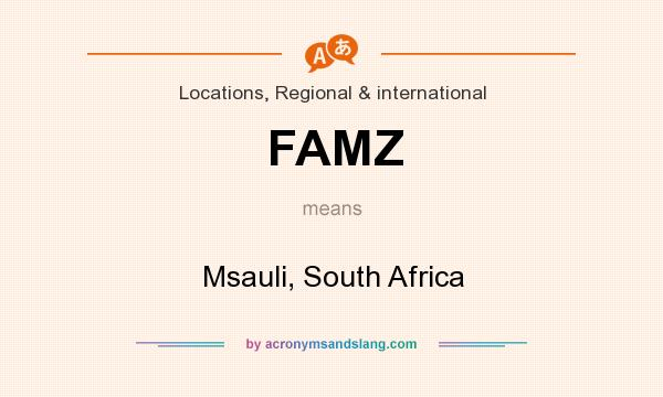 What does FAMZ mean? It stands for Msauli, South Africa