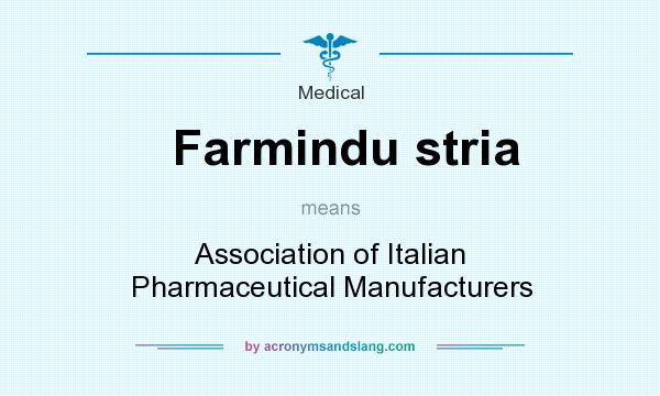 What does Farmindu stria mean? It stands for Association of Italian Pharmaceutical Manufacturers